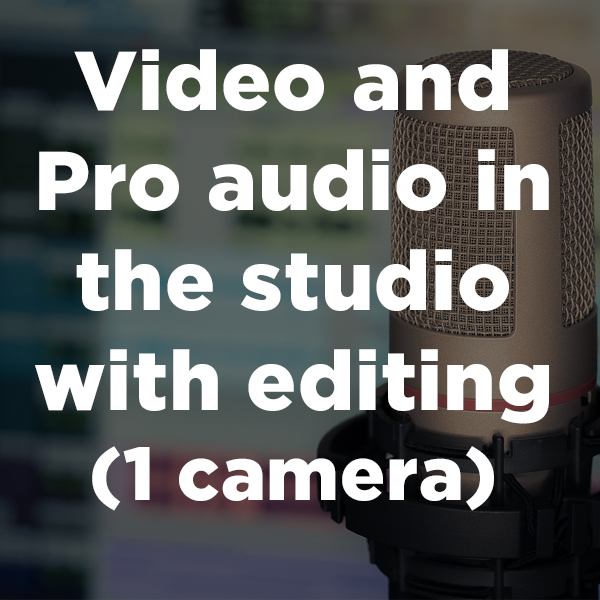 Video and Pro audio in the studio with editing- 1 camera