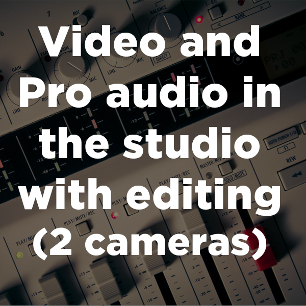 Video and Pro audio in the studio with editing- 2 cameras